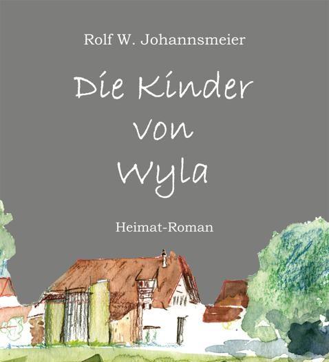 Die Kinder von Wyla <h4>Ein Heimatroman in 44 Geschichten von Rolf.W. Johannsmeier</h4>